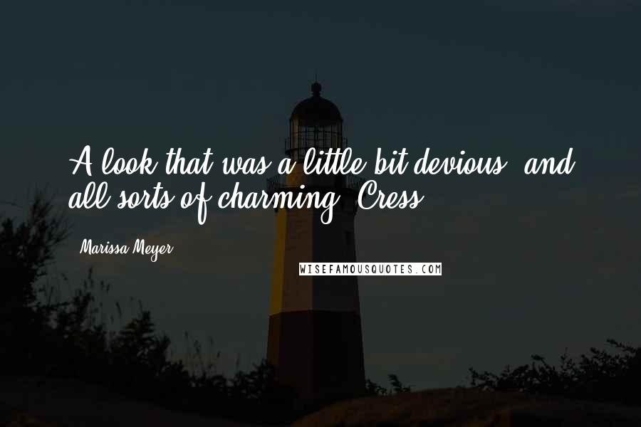 Marissa Meyer quotes: A look that was a little bit devious, and all sorts of charming. Cress
