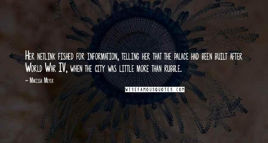 Marissa Meyer quotes: Her netlink fished for information, telling her that the palace had been built after World War IV, when the city was little more than rubble.