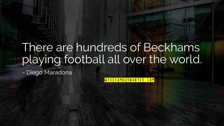 Marit Breivik Quotes By Diego Maradona: There are hundreds of Beckhams playing football all