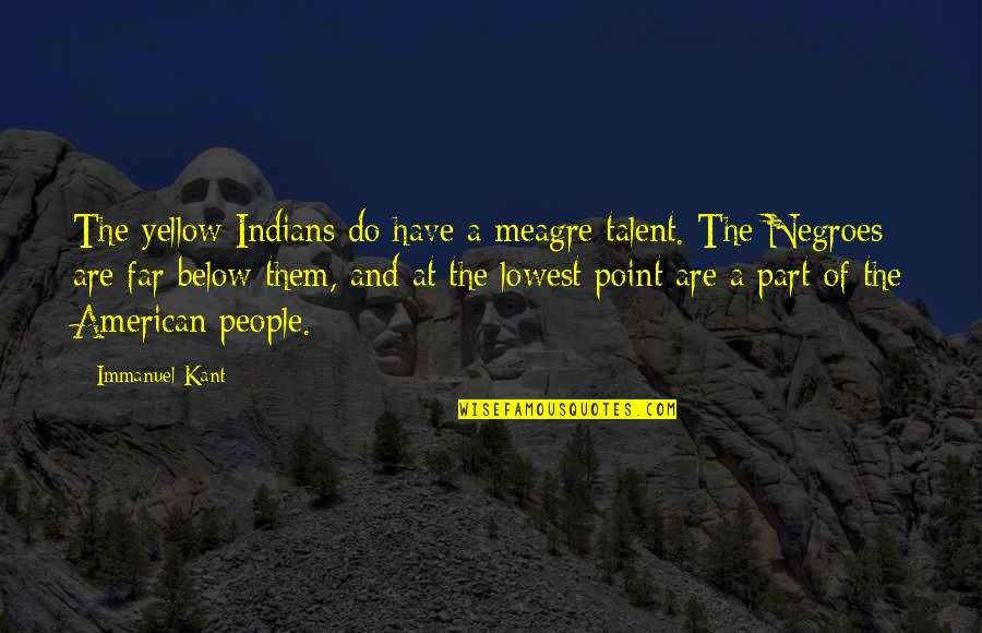 Marit Breivik Quotes By Immanuel Kant: The yellow Indians do have a meagre talent.
