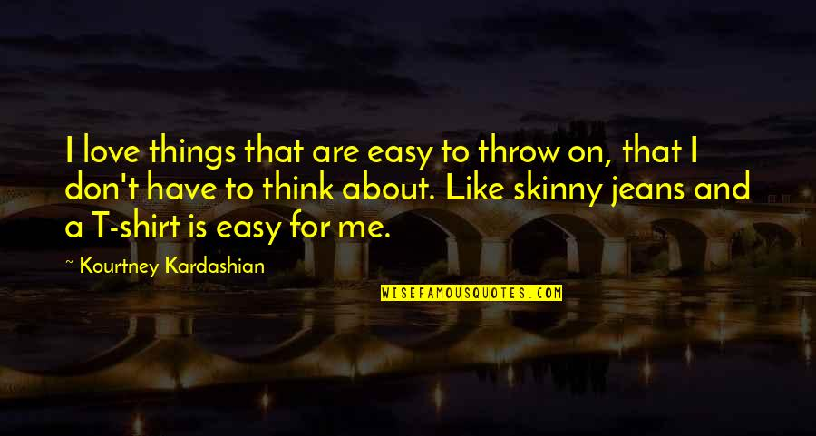 Marit Breivik Quotes By Kourtney Kardashian: I love things that are easy to throw