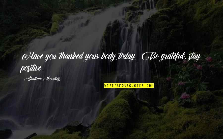 Marit Breivik Quotes By Shailene Woodley: Have you thanked your body today? Be grateful,