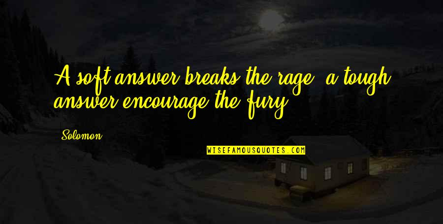 Marit Breivik Quotes By Solomon: A soft answer breaks the rage, a tough