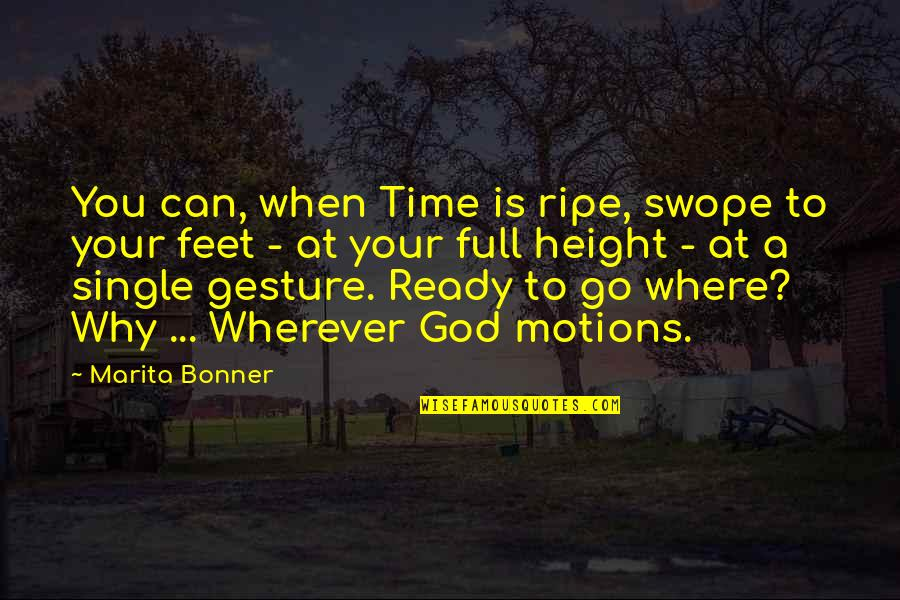 Marita Bonner Quotes By Marita Bonner: You can, when Time is ripe, swope to