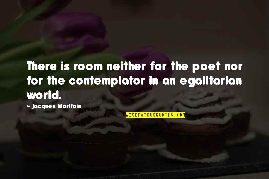 Maritain Jacques Quotes By Jacques Maritain: There is room neither for the poet nor
