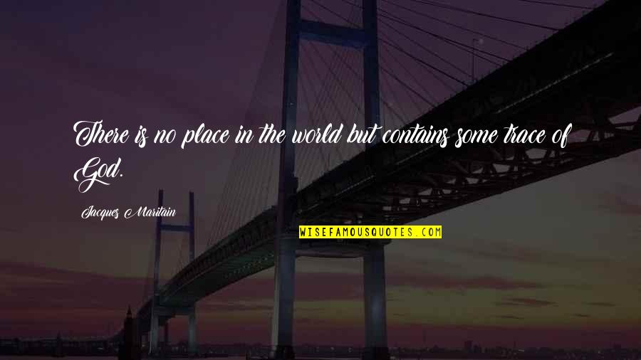 Maritain Jacques Quotes By Jacques Maritain: There is no place in the world but