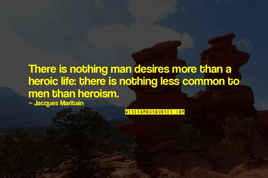 Maritain Jacques Quotes By Jacques Maritain: There is nothing man desires more than a