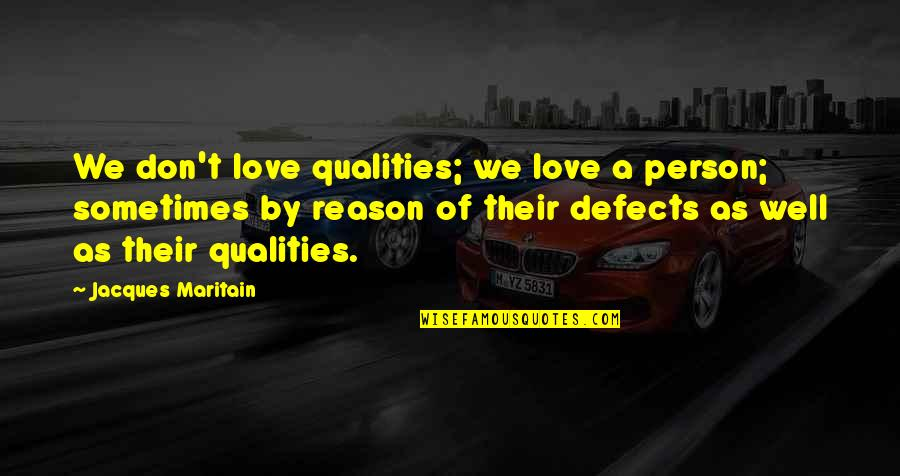 Maritain Jacques Quotes By Jacques Maritain: We don't love qualities; we love a person;