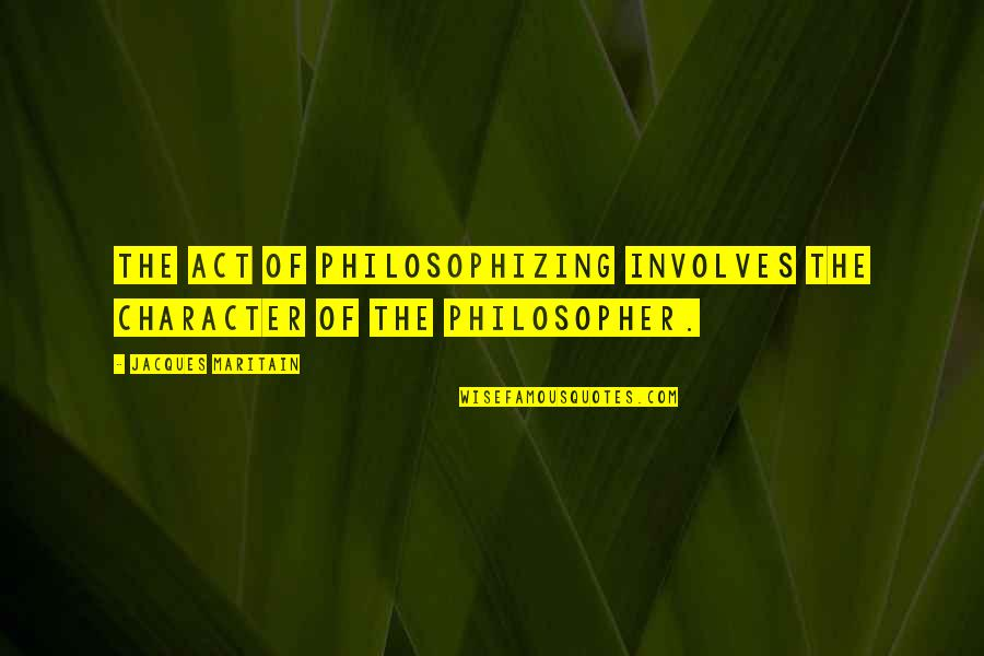 Maritain Jacques Quotes By Jacques Maritain: The act of philosophizing involves the character of