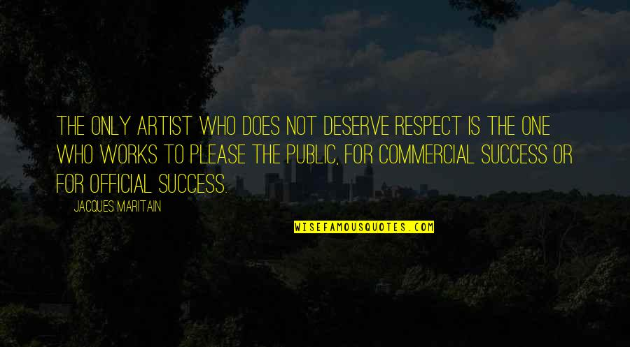 Maritain Jacques Quotes By Jacques Maritain: The only artist who does not deserve respect