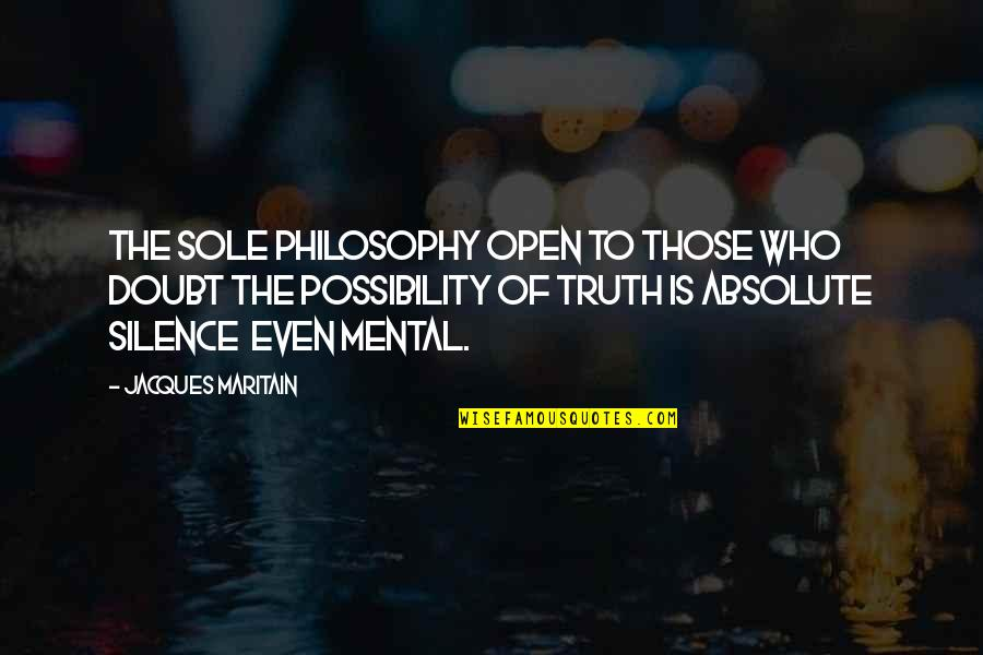 Maritain Jacques Quotes By Jacques Maritain: The sole philosophy open to those who doubt