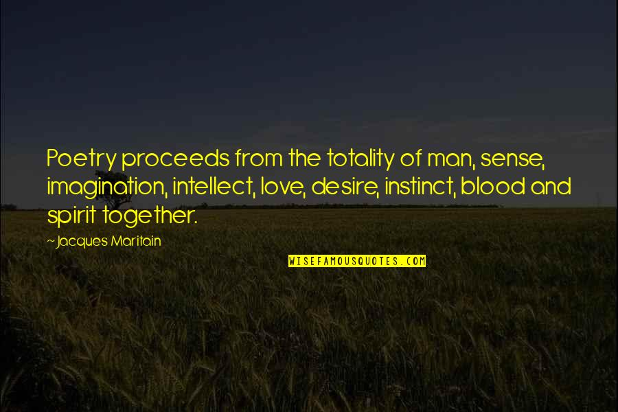 Maritain Jacques Quotes By Jacques Maritain: Poetry proceeds from the totality of man, sense,