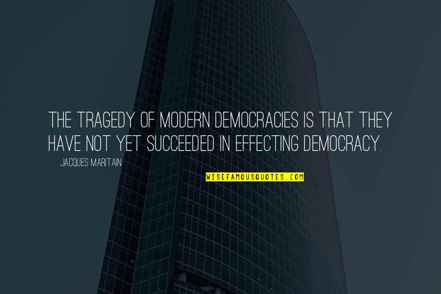 Maritain Jacques Quotes By Jacques Maritain: The tragedy of modern democracies is that they