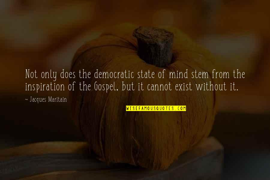 Maritain Jacques Quotes By Jacques Maritain: Not only does the democratic state of mind