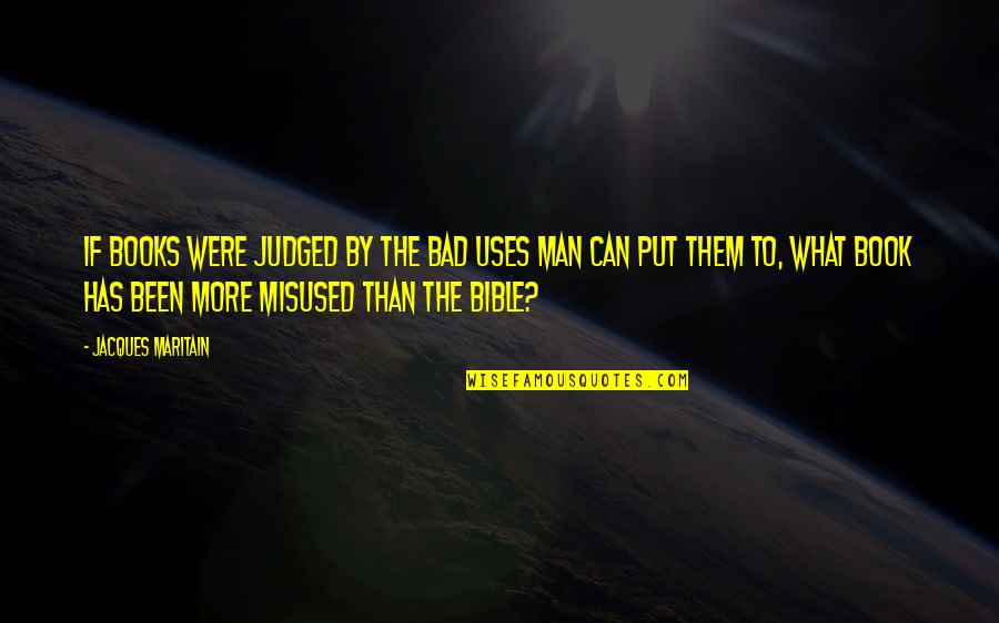 Maritain Jacques Quotes By Jacques Maritain: If books were judged by the bad uses