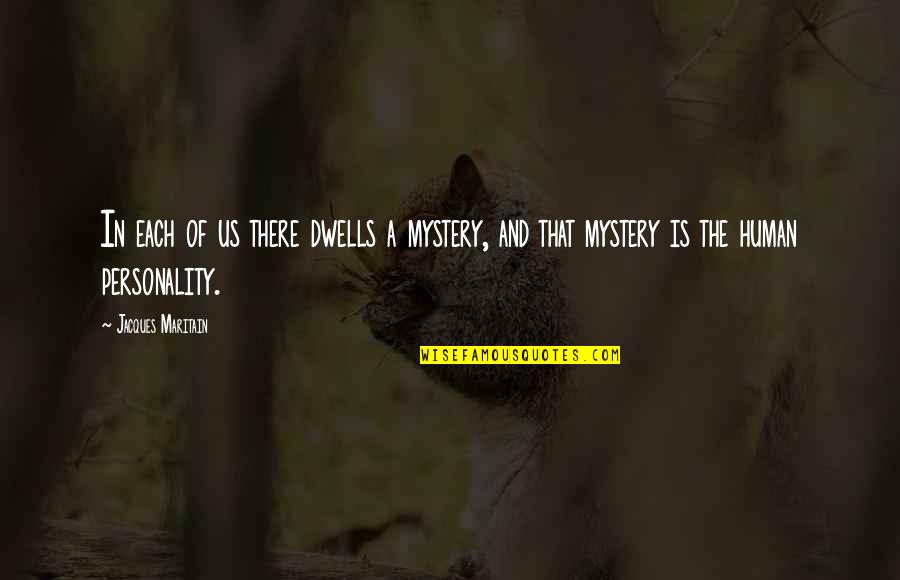 Maritain Jacques Quotes By Jacques Maritain: In each of us there dwells a mystery,