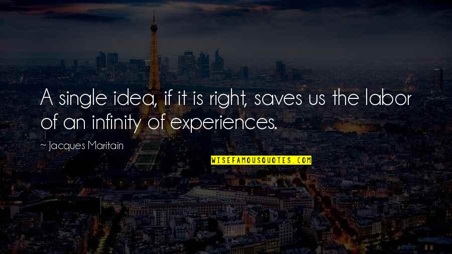 Maritain Jacques Quotes By Jacques Maritain: A single idea, if it is right, saves