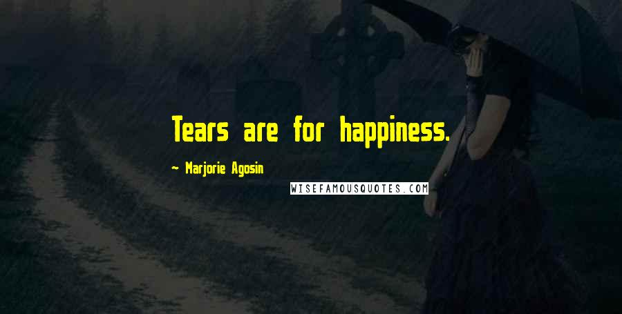 Marjorie Agosin quotes: Tears are for happiness.