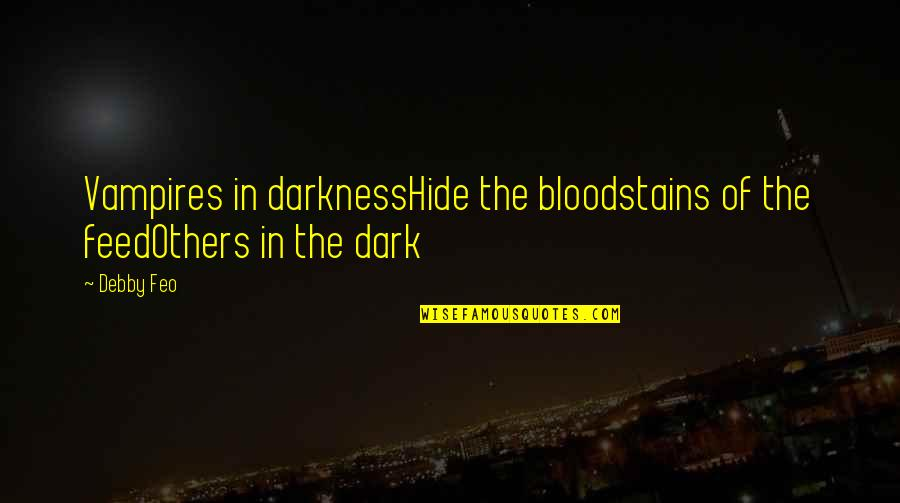 Marjorie Dawes Meera Quotes By Debby Feo: Vampires in darknessHide the bloodstains of the feedOthers