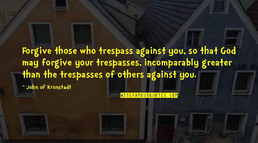 Marjorie Dawes Meera Quotes By John Of Kronstadt: Forgive those who trespass against you, so that