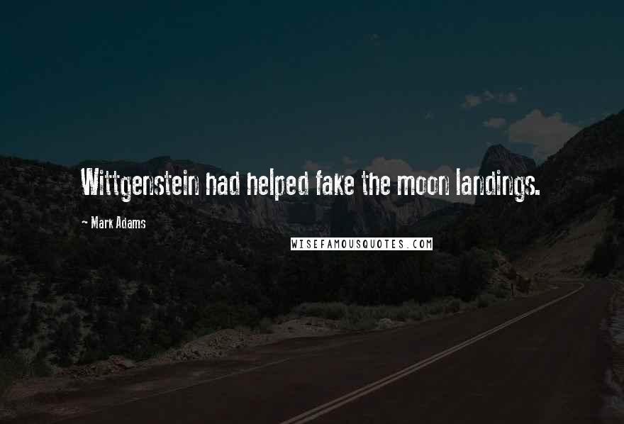 Mark Adams quotes: Wittgenstein had helped fake the moon landings.