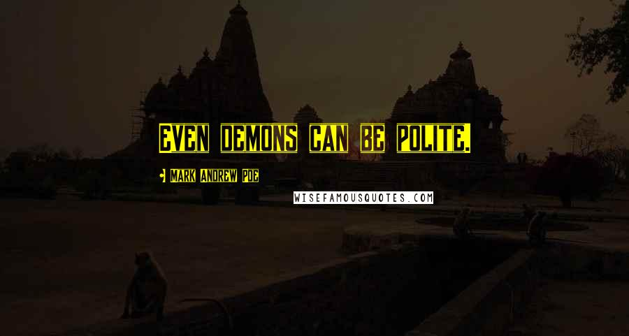 Mark Andrew Poe quotes: Even demons can be polite.