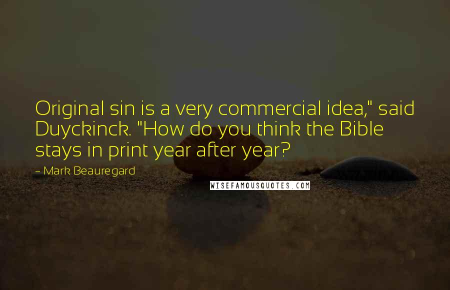 "Mark Beauregard quotes: Original sin is a very commercial idea,"" said Duyckinck. ""How do you think the Bible stays in print year after year?"