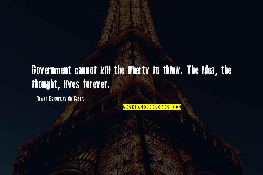 Mark Brunell Quotes By Roman Baldorioty De Castro: Government cannot kill the liberty to think. The