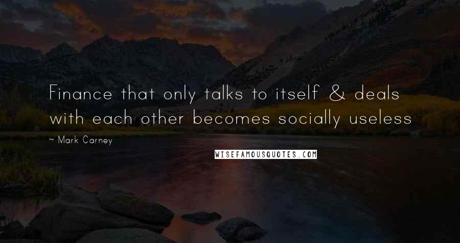 Mark Carney quotes: Finance that only talks to itself & deals with each other becomes socially useless