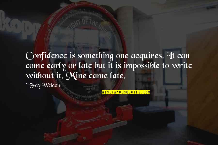 Mark Chesnutt Quotes By Fay Weldon: Confidence is something one acquires. It can come