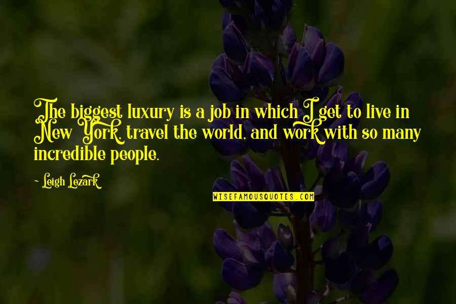 Mark Chesnutt Quotes By Leigh Lezark: The biggest luxury is a job in which