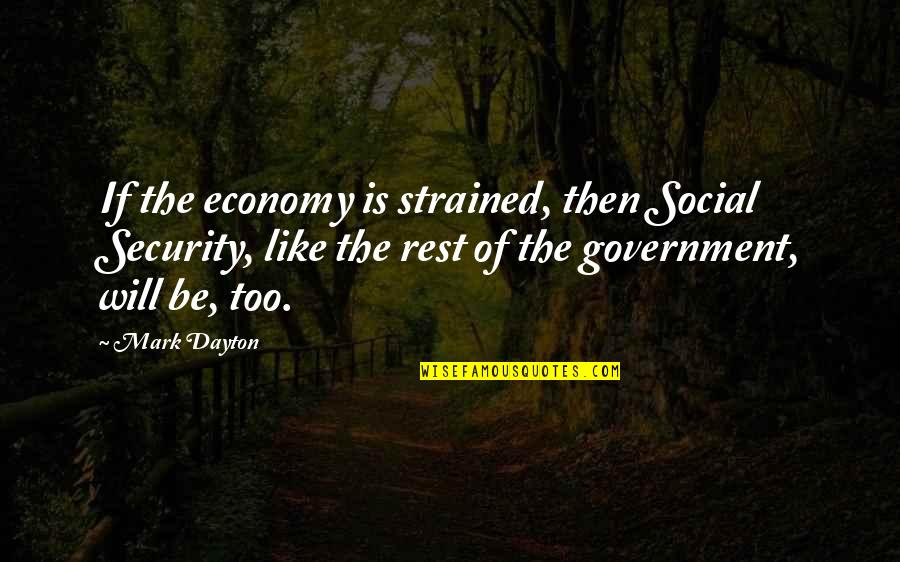 Mark Dayton Quotes By Mark Dayton: If the economy is strained, then Social Security,