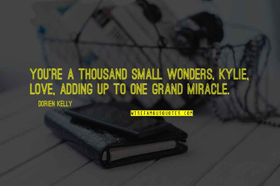 Mark Desvaux Quotes By Dorien Kelly: You're a thousand small wonders, Kylie, love, adding