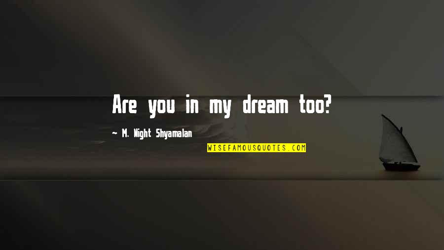 Mark Desvaux Quotes By M. Night Shyamalan: Are you in my dream too?