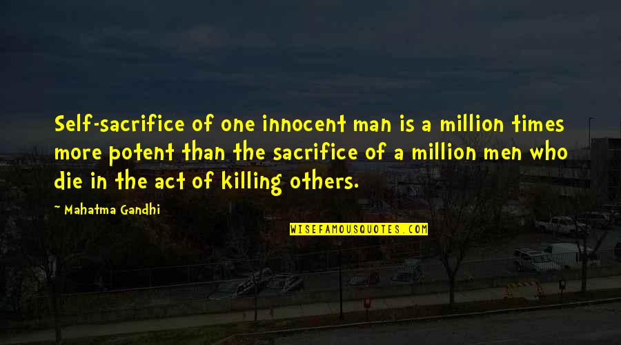 Mark Desvaux Quotes By Mahatma Gandhi: Self-sacrifice of one innocent man is a million