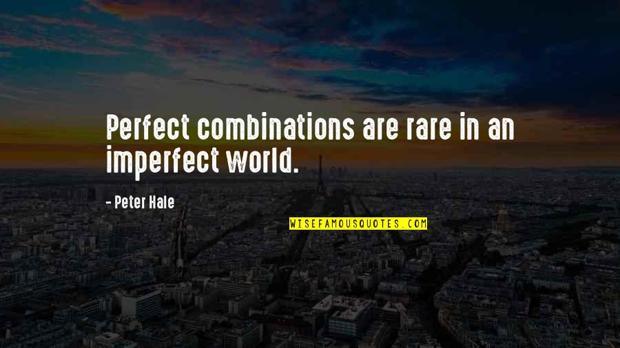 Mark Desvaux Quotes By Peter Hale: Perfect combinations are rare in an imperfect world.