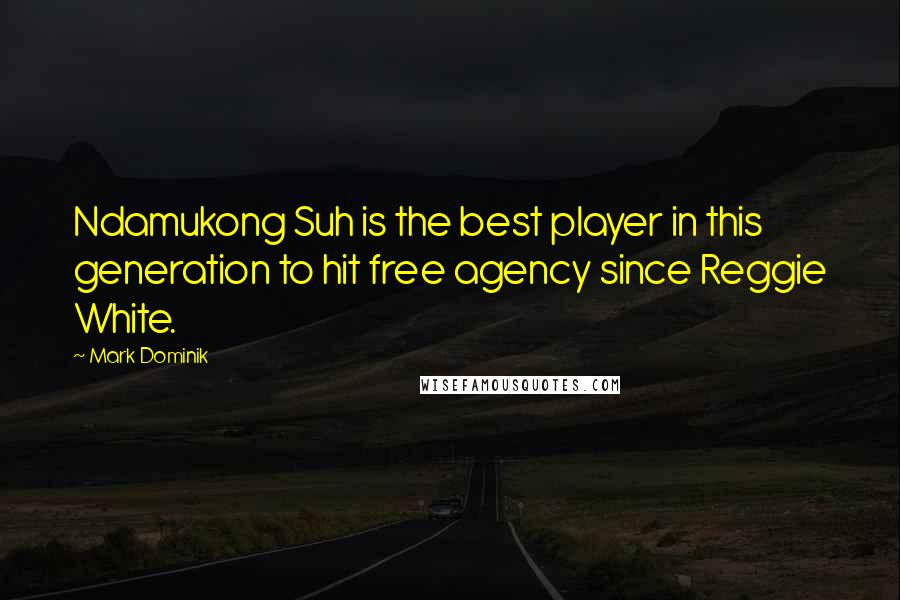 Mark Dominik quotes: Ndamukong Suh is the best player in this generation to hit free agency since Reggie White.