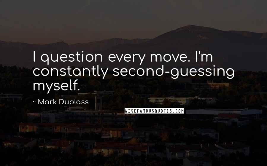Mark Duplass quotes: I question every move. I'm constantly second-guessing myself.