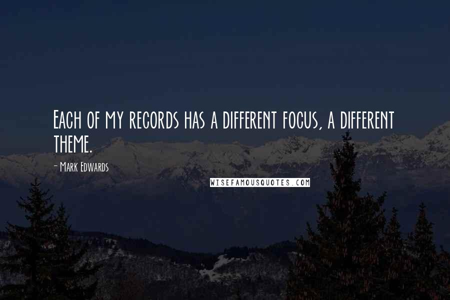 Mark Edwards quotes: Each of my records has a different focus, a different theme.