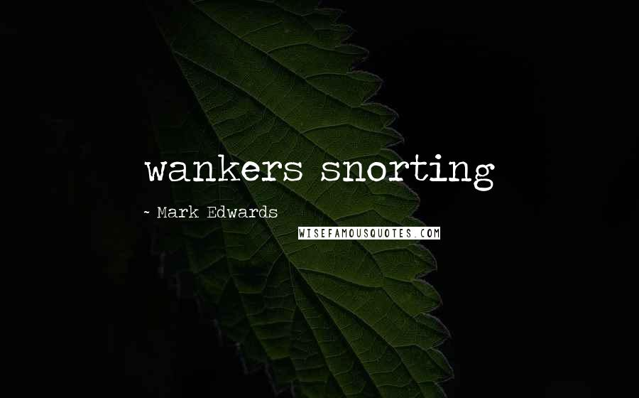 Mark Edwards quotes: wankers snorting