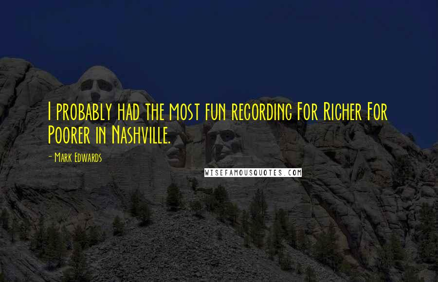 Mark Edwards quotes: I probably had the most fun recording For Richer For Poorer in Nashville.