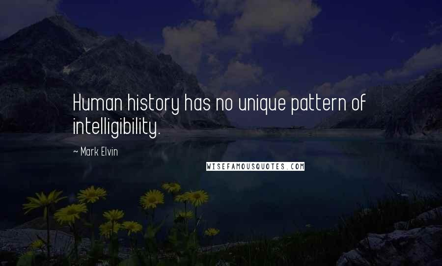 Mark Elvin quotes: Human history has no unique pattern of intelligibility.
