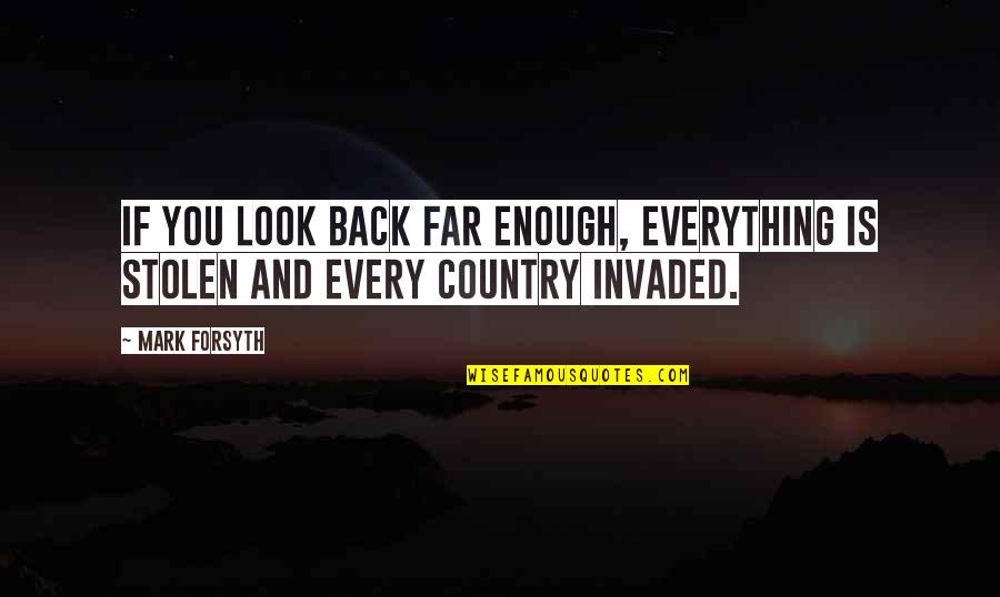 Mark Forsyth Quotes By Mark Forsyth: If you look back far enough, everything is