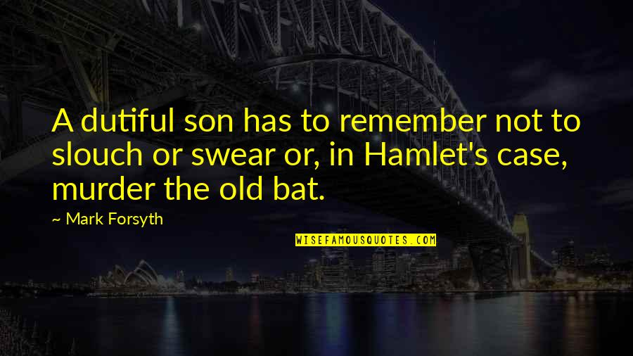 Mark Forsyth Quotes By Mark Forsyth: A dutiful son has to remember not to