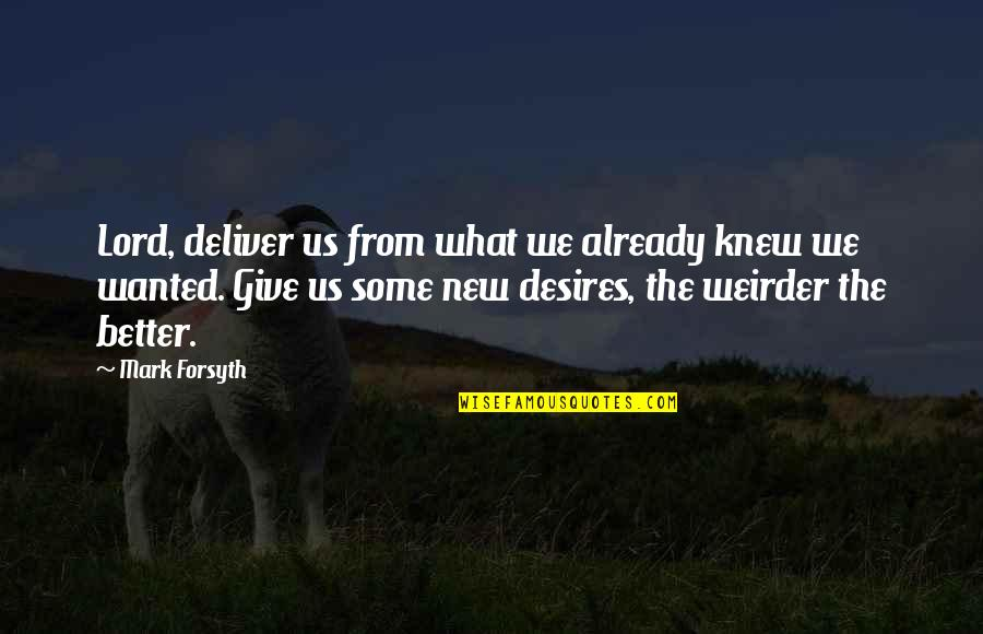 Mark Forsyth Quotes By Mark Forsyth: Lord, deliver us from what we already knew
