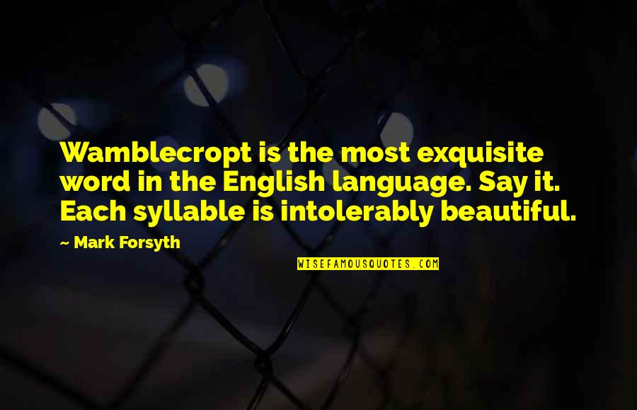 Mark Forsyth Quotes By Mark Forsyth: Wamblecropt is the most exquisite word in the