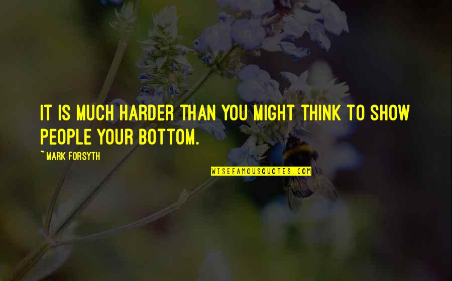 Mark Forsyth Quotes By Mark Forsyth: It is much harder than you might think