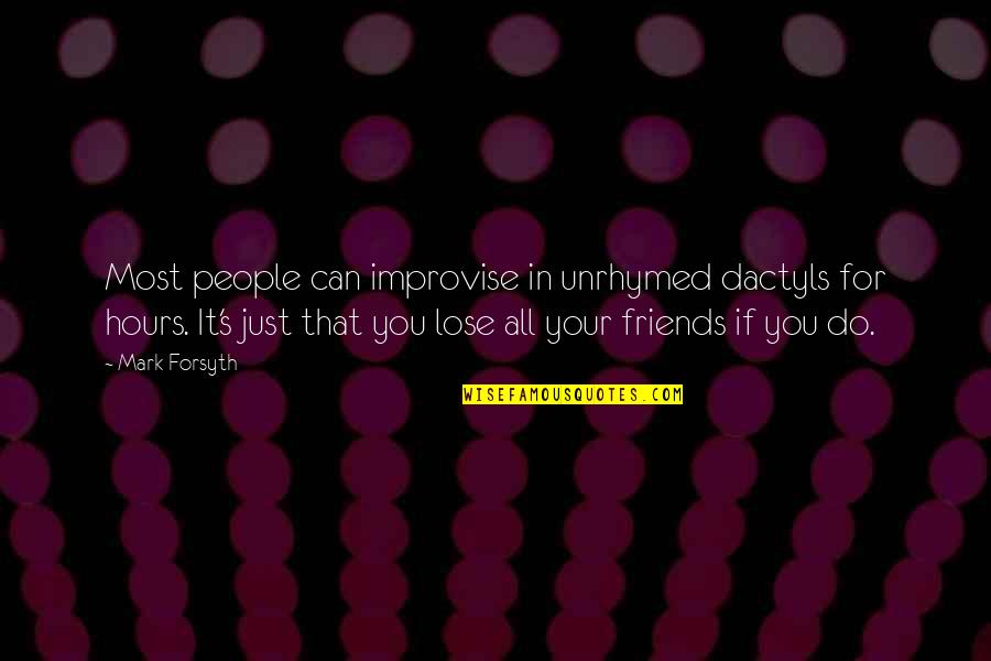 Mark Forsyth Quotes By Mark Forsyth: Most people can improvise in unrhymed dactyls for