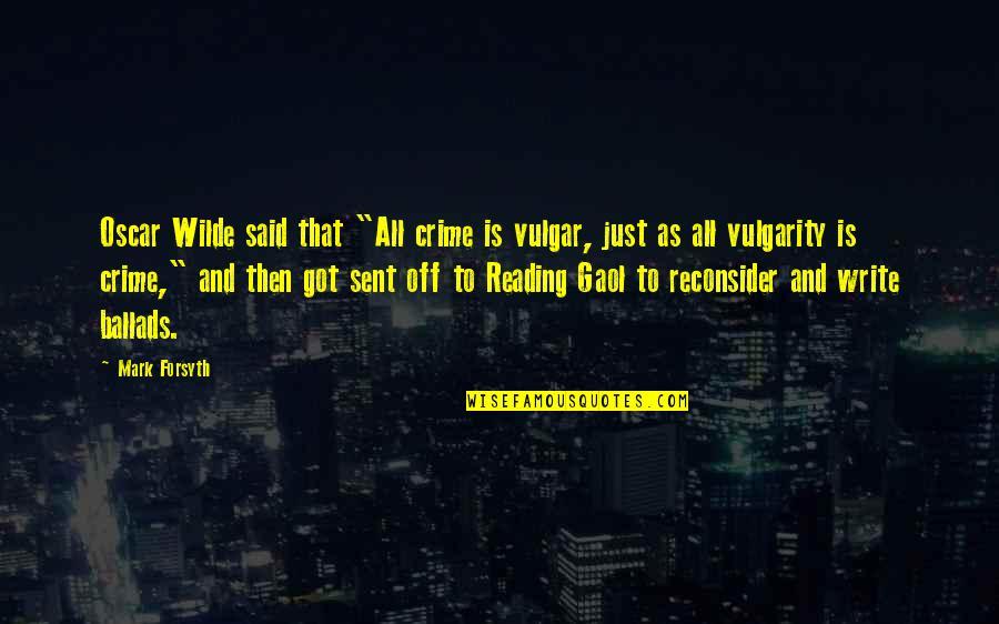 """Mark Forsyth Quotes By Mark Forsyth: Oscar Wilde said that """"All crime is vulgar,"""