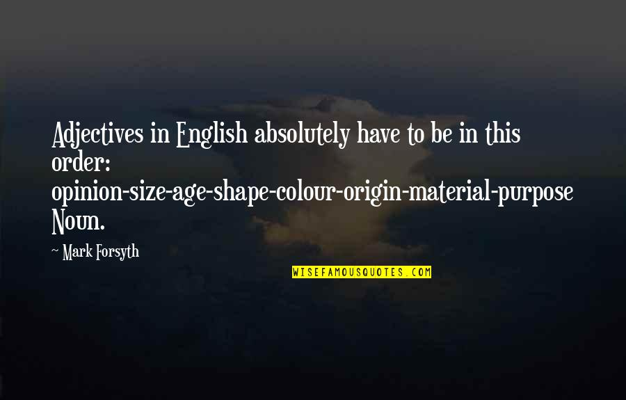 Mark Forsyth Quotes By Mark Forsyth: Adjectives in English absolutely have to be in